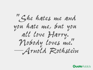 She hates me and you hate me, but you all love Harry. Nobody loves me.