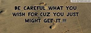 be_careful_what_you-76866.jpg?i