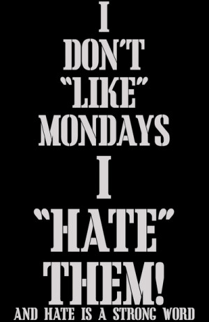 Hate Mondays Quotes I don't