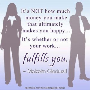 ... what you love now? A great quote (reminder) from Malcolm Gladwell