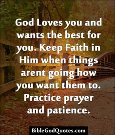 ... things arent going how you want them to. Practice prayer and patience