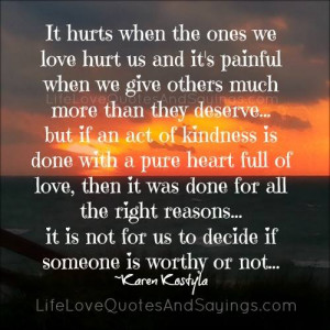 it hurts when the ones we love hurt us and it s painful when we