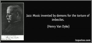 ... invented by demons for the torture of imbeciles. - Henry Van Dyke