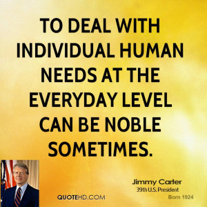To deal with individual human needs at the everyday level can be noble ...