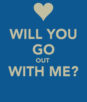 will you go out with me will you go out