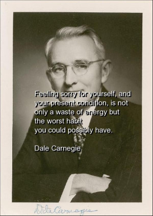 Dale carnegie quotes sayings feeling sorry worst habit