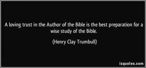 ... best preparation for a wise study of the Bible. - Henry Clay Trumbull