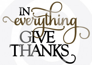 In Everything Give Thanks Quotes