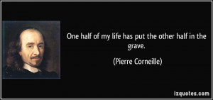 One half of my life has put the other half in the grave. - Pierre ...