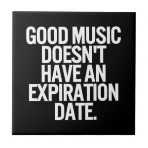 good_music_doesnt_have_an_expiration_date_quotes_tile ...