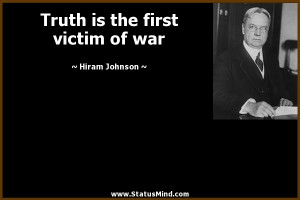 ... is the first victim of war - Hiram Johnson Quotes - StatusMind.com