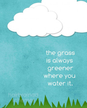 Inspirational Quote Poster - Grass is Always Greener Where You Water ...