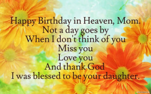 Happy birthday in heaven, mom. not a day goes by when i don't think of ...