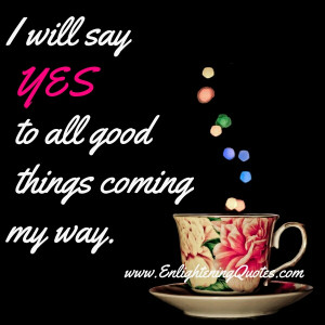 All Good things coming on your way
