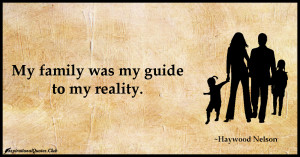 InspirationalQuotes.Club-family , guide , reality , Haywood Nelson