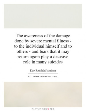 The awareness of the damage done by severe mental illness - to the ...