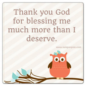 Thank You God For Blessing Me More Much Than I Deserve