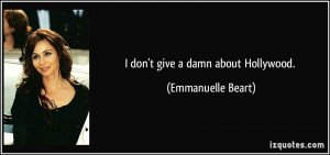 don't give a damn about Hollywood. - Emmanuelle Beart