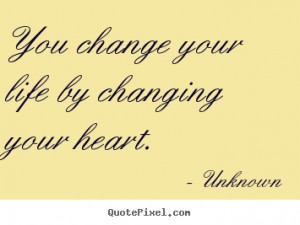 ... quotes - You change your life by changing your heart. - Life quote
