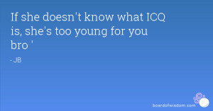 If she doesn't know what ICQ is, she's too young for you bro '