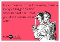 being a big sister to 2 quotes | mess with the little sister, there is ...