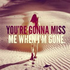 You´re Gonna Miss Me When I´m Gone...* - Cup Song