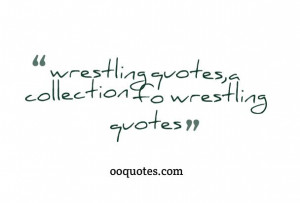 wrestling quotes,a collection fo wrestling quotes