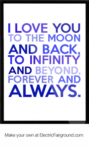 love you to the moon and back, To infinity and beyond, Forever and ...