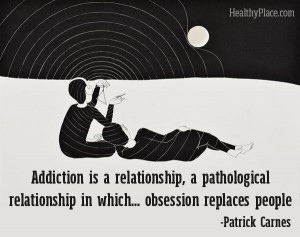 Addiction quote - Addiction is a relationship, a pathological ...