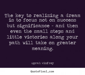 Oprah Winfrey Quotes - The key to realizing a dream is to focus not on ...