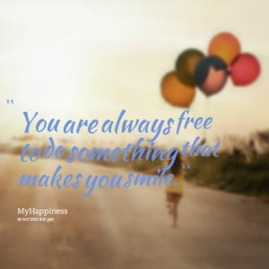 Quotes Picture: you are always free to do something that makes you ...