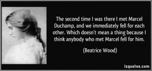 The second time I was there I met Marcel Duchamp, and we immediately ...