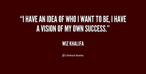 have an idea of who I want to be, I have a vision of my own success.