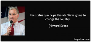 The status quo helps liberals. We're going to change the country ...