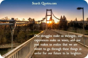 Our struggles makes us stronger...