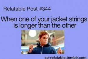 When one of your jacket strings is longer that the other.