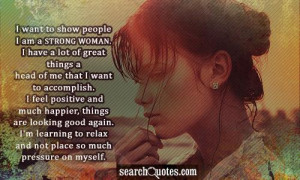 want to show people I am a strong woman. I have a lot of great ...