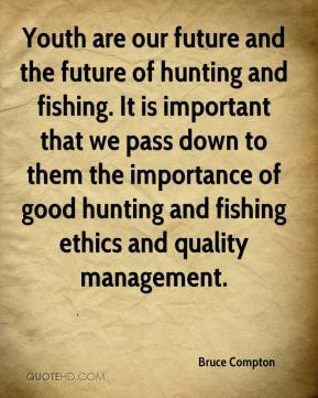 Bruce Compton - Youth are our future and the future of hunting and ...
