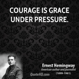 grace under pressure in a farewell to arms by ernest hemingway Courage is grace under pressure -- ernest hemingway ernest hemingway witnessed many of the seminal conflicts of the twentieth century -- from his post as a.