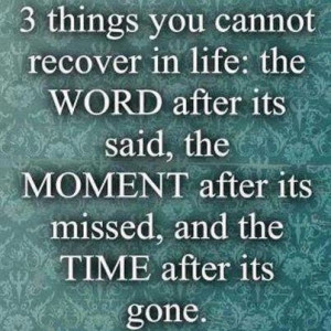 Life Quotes: 3 Things you cannot Recover in life: The WORD after it ...