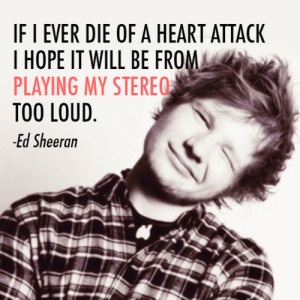 Ed Sheeran Quote (About black and white, dancers, madagascar ...