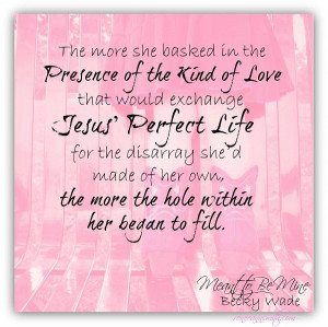 The more she basked in the Presence of the kind of Love that would ...