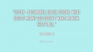 Listen - pacemaker, crash, stroke. What does it mean? God doesn't want ...