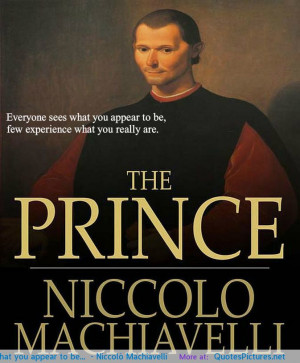 """Everyone sees what you appear to be…"""" – Niccolò Machiavelli ..."""