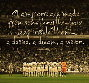 ... They Have Deep Inside Them A Desire A Dream A Vision - Soccer Quote