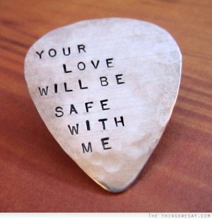Your love will be safe with me quote