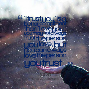 Quotes Picture: 'i trust you' is a better compliment than 'i love you ...