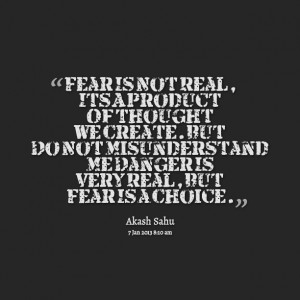 Quotes Picture: fear is not real, its a product of thought we create ...