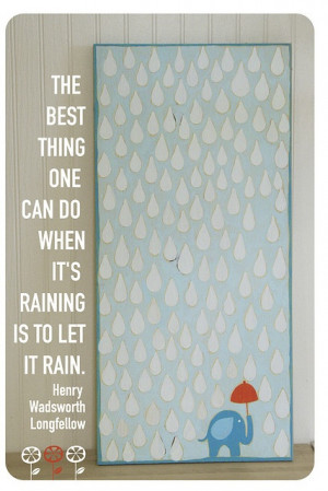 ... rain. Rainy days and Mondays never get me down. let it rain #quote