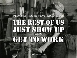 ... rest of us just show up and get to work. Chuck Close #taolife #quote
